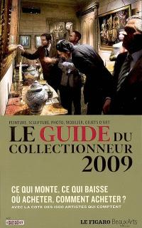 Le guide du collectionneur 2009 : peinture, sculpture, photo, mobilier, objets d'art