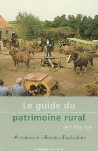 Le guide du patrimoine rural en France : 600 musées et collections d'agriculture