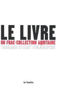 Le livre du FRAC-collection Aquitaine : panorama de l'art aujourd'hui