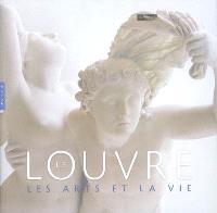 Le Louvre, les arts et la vie : exposition, Québec, Musée national des beaux-arts du Québec, 5 juin-26 octobre 2008