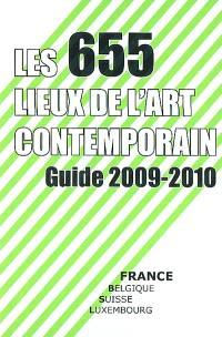 Les 655 lieux de l'art contemporain : guide France, Belgique, Suisse, Luxembourg 2009