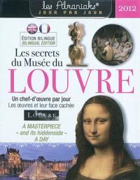 Les secrets du Musée du Louvre 2012 : un chef-d'oeuvre par jour = A masterpiece-and its hiddenside-a day