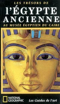Les trésors de l'Egypte ancienne, au Musée égyptien du Caire