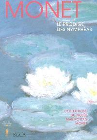 Monet : le prodige des nymphéas : collections du musée Marmottan-Monet