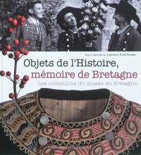 Objets de l'Histoire, mémoire de Bretagne : les collections du Musée de Bretagne