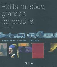 Petits musées, grandes collections : promenade à travers l'Europe