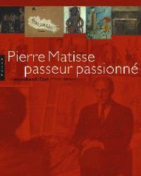 Pierre Matisse, passeur passionné : exposition, Paris, Fondation Mona Bismarck, à partir du 19 oct. 2005