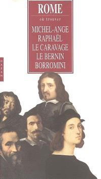 Rome : où trouver Michel-Ange, Raphaël, Le Caravage, Le Bernin, Borromini