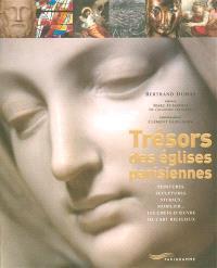 Trésors des églises parisiennes : peintures, sculptures, vitraux, mobilier... : les chefs-d'oeuvre de l'art religieux