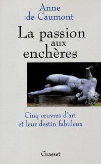 La passion aux enchères : cinq oeuvres d'art et leur destin fabuleux