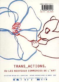 Trans-actions ou Les nouveaux commerces de l'art