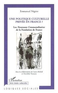 Une politique culturelle privée en France ? : les nouveaux commanditaires de la Fondation de France (1991-2004)