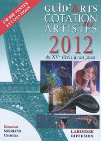Dictionnaire cotation des artistes 2012 : peintres, dessinateurs, sculpteurs, graveurs, photographes, céramistes, verriers