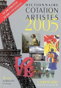 Dictionnaire cotation des artistes 2005 : peintres, dessinateurs, sculpteurs, graveurs, photographes, céramistes, verriers