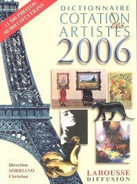 Dictionnaire cotation des artistes 2006 : peintres, dessinateurs, sculpteurs, graveurs, photographes, céramistes, verriers