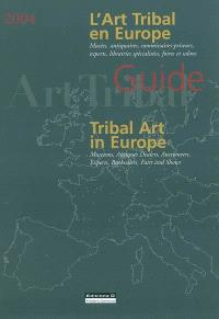 L'art tribal en Europe : musées, antiquaires, commissaires-priseurs, experts, librairies spécialisées, foires et salons = Tribal art in Europe : museums, antiques dealers, auctioneers, experts, booksellers, fairs and shows