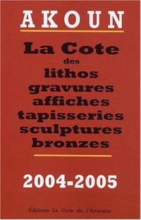 La cote des lithos, gravures, affiches, sculptures et bronzes : 2004