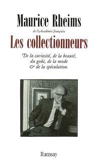 Les collectionneurs : de la curiosité, de la beauté, du goût, de la mode et de la spéculation