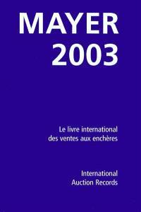 Mayer 2003 : le livre international des ventes aux enchères
