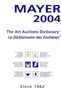 Mayer 2004 : le dictionnaire des enchères : estampes, dessins, aquarelles, peintures, sculptures, photographies = Mayer 2004 : the art auctions dictionary : prints, drawings, watercolors, paintings, sculpture, photographs