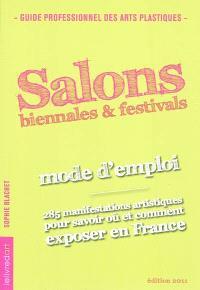 Salons, biennales & festivals : mode d'emploi : 285 manifestations artistiques pour savoir où et comment exposer en France