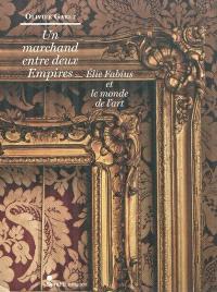 Un marchand entre deux Empires : Elie Fabius et le monde de l'art