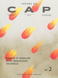 Cahiers du CAP : création, arts, patrimoines. n° 2, Modèles et modalités de la transmission culturelle