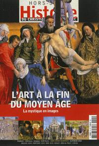 Histoire du christianisme magazine, hors série. n° 5, L'art à la fin du Moyen-Age : la mystique en images