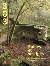 Trois cent trois-Arts, recherches et créations. n° 140, Ruines et vestiges : le remous des temps au présent