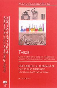 Thesis. n° 16, Une expérience au croisement de l'art et de la sociologie : conversations avec Nathalie Heinich