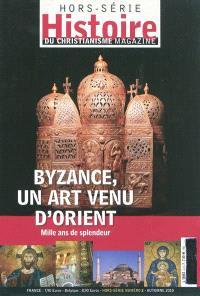 Histoire du christianisme magazine, hors série. n° 2, Byzance, un art venu d'Orient : mille ans de splendeur