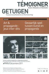 Témoigner entre histoire et mémoire. n° 111, Art & propagande : jeux inter-dits = Gevaarlijk spel tussen kunst en propaganda