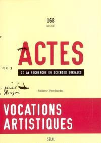 Actes de la recherche en sciences sociales. n° 168, Vocations artistiques