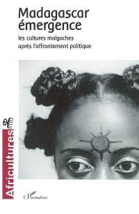 Africultures. n° 55, Madagascar émergence : les cultures malgaches après l'affrontement politique