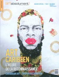 Art absolument, hors série, Art caribéen : l'heure de la reconnaissance = Caribbean art : time for recognition
