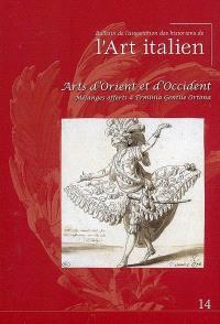 Bulletin de l'Association des historiens de l'art italien. n° 14, Arts d'Orient et d'Occident : mélanges offerts à Erminia Gentile Ortona