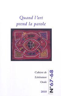 Cahiers de littérature orale. n° 67-68, Quand l'art prend la parole