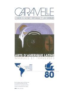 Caravelle : cahiers du monde hispanique et luso-brésilien. n° 80, Arts d'Amérique latine : marges et traverses