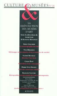 Culture & musées. n° 16, La (r)évolution des musées d'art