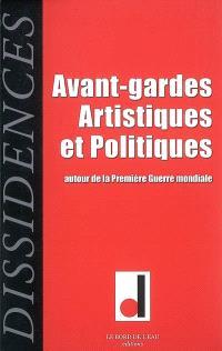 Dissidences. n° 3, Avant-gardes artistiques et politiques : autour de la Première Guerre mondiale