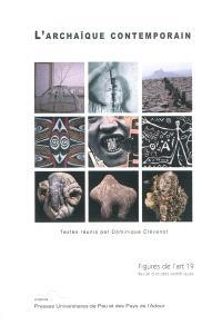 Figures de l'art. n° 19, L'archaïque contemporain