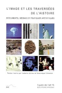 Figures de l'art. n° 15, L'image et les traversées de l'histoire : documents, médias et pratiques artistiques
