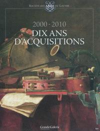 Grande Galerie, le journal du Louvre, Dix ans d'acquisitions : 2000-2010