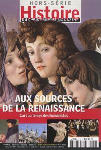 Histoire du christianisme magazine, hors série. n° 6, Aux sources de la Renaissance : l'art au temps des humanistes
