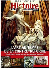 Histoire du christianisme magazine, hors série. n° 7, L'art au temps de la Contre-Réforme : sur la terre comme au ciel : les fastes du baroque !