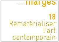 Marges. n° 18, Rematérialiser l'art contemporain
