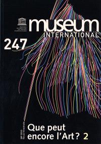 Museum international. n° 247, Que peut encore l'art ?