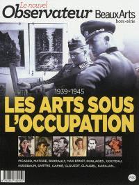 Nouvel observateur-Beaux-arts (Le), hors série. n° 1, Les arts sous l'occupation : 1939-1945