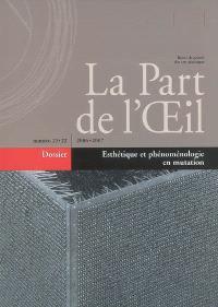 Part de l'oeil (La). n° 21-22, Esthétique et phénoménologie en mutation