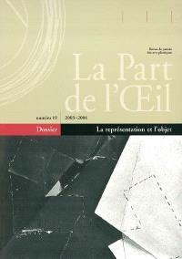 Part de l'oeil (La). n° 19, La représentation et l'objet : actes du colloque, Bruxelles, Académie royale des Beaux-Arts, 13 et 14 mai 2000